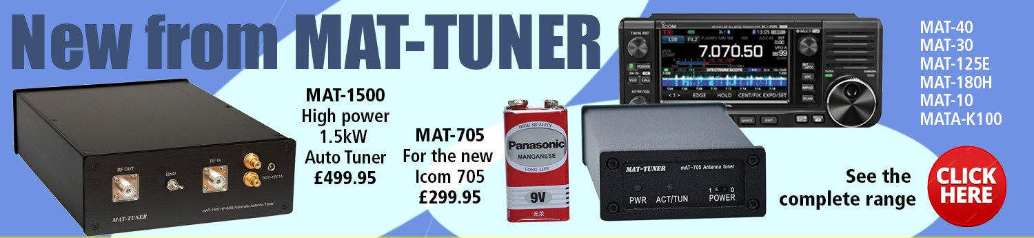 New from MAT-TUNER, MAT-1500 High Power 1.5kW Auto Tuner £499.95. MAT-705 for the new Icom 705 £299.95. Also the following models are available MAT-40, MAT-30, MAT-125E, MAT-180H and MAT-10.  For the complete range click here.