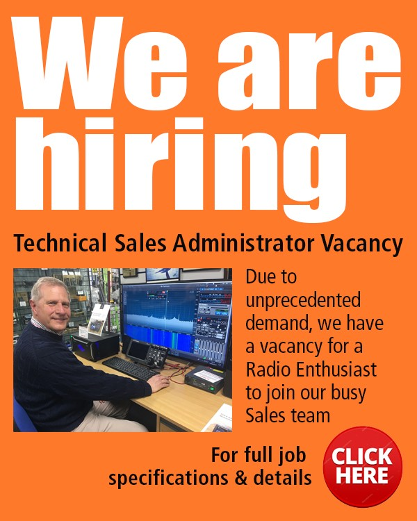 We are hiring Technical Sales Administrator - Due to unprecedented demand we have a vacancy for a Radio Enthusiast to join our busy sales team. For full job specifications and details click here.