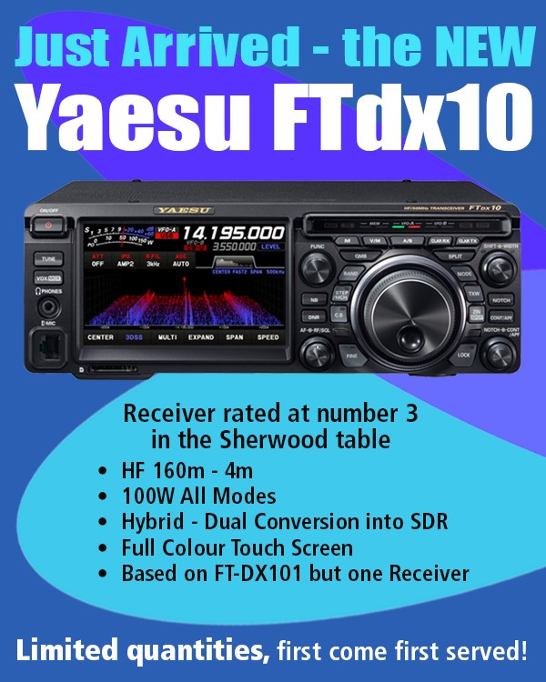 Just arrived - the new Yaesu FTdx10 - Receiver rated at number 3 in Sherwood table, HF `60 metres to 6 metres, 100 watts all modes, Hybrid design dual conversion into SDR, full colou touch screen, based on FTDX101 but one receiver. Limited quantities, so first come first serverd!